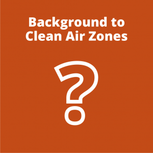 Clickable orange button showing action to view background information on Clean Air Zones with the words Background to Clean Air Zones and a white question mark icon